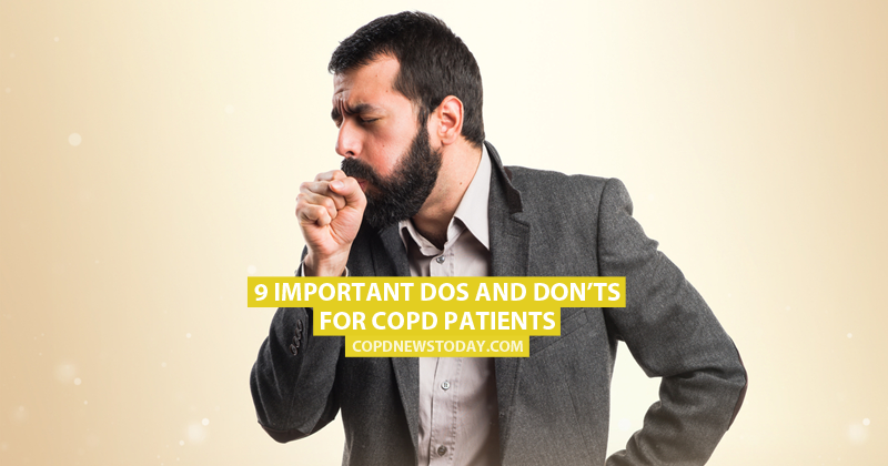 9 Important Dos and Don'ts for COPD Patients - COPD News Today
